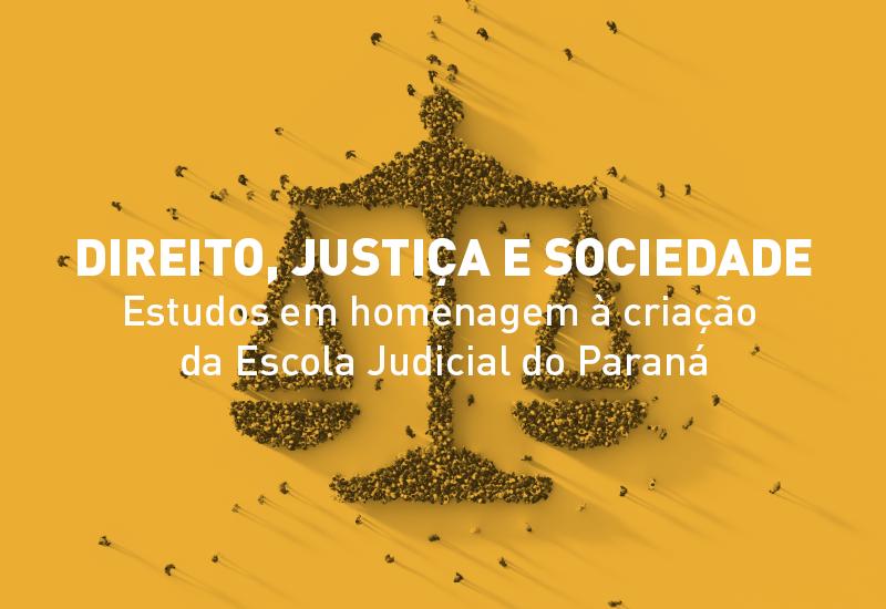 """Prazo para submissão de artigos para o livro """"Direito, Justiça e Sociedade - Estudos em homenagem à criação da Escola Judicial do Paraná"""" encerra em 30 de abril"""