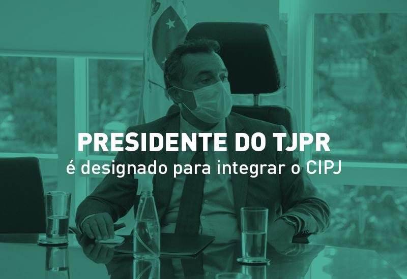 Presidente do TJPR integrará Centro de Inteligência do Poder Judiciário do CNJ