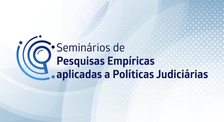 CNJ promove Seminários de Pesquisas Empíricas Aplicadas a Políticas Judiciárias