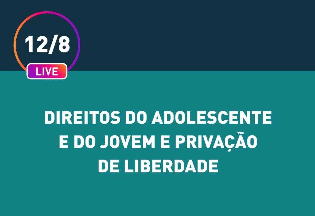 """""""Direitos do adolescente no contexto de privação da liberdade"""" será tema de live nesta quarta-feira (12/8)"""