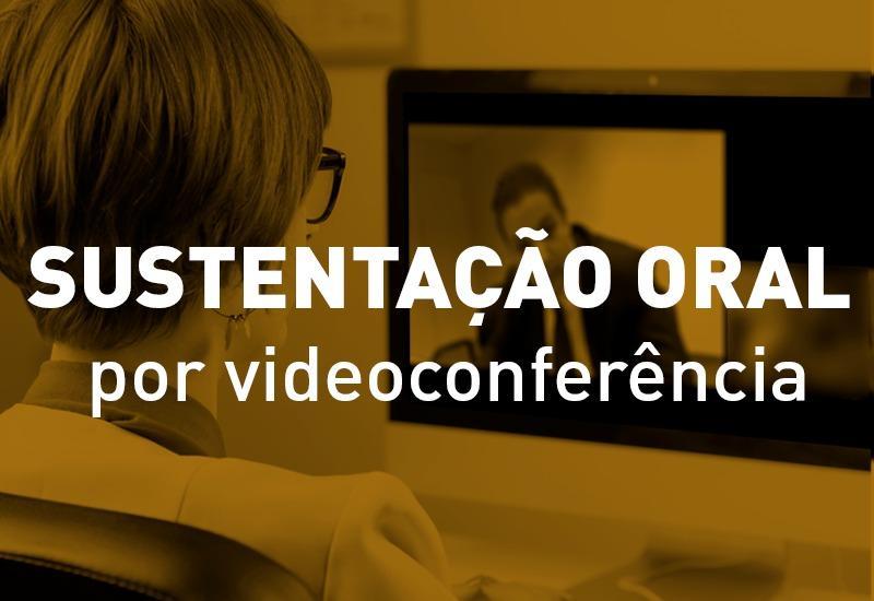 Saiba como realizar as sustentações orais por videoconferência