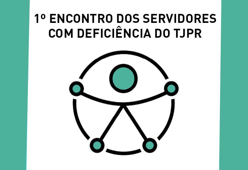 """TJPR promoveu o """"1º Encontro dos Servidores com Deficiência"""""""