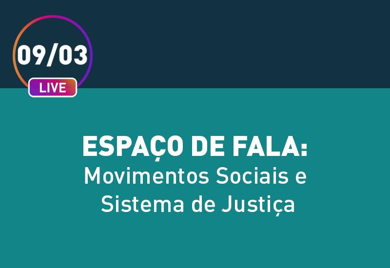 """Live """"Espaço de Fala: Movimentos Sociais e Sistema de Justiça"""" será realizada nesta terça-feira (9/3)"""